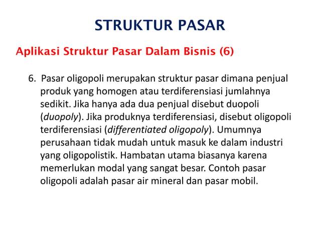 STRUKTUR PASAR Aplikasi Struktur Pasar Dalam Bisnis (6) 6. Pasar oligopoli merupakan struktur pasar dimana penjual produk ...