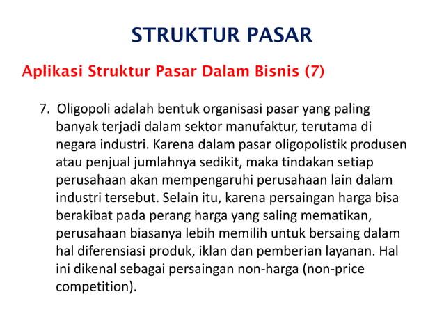 STRUKTUR PASAR Aplikasi Struktur Pasar Dalam Bisnis (7) 7. Oligopoli adalah bentuk organisasi pasar yang paling banyak ter...