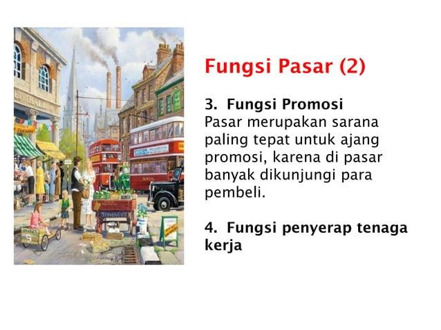 Fungsi Pasar (2) 3. Fungsi Promosi Pasar merupakan sarana paling tepat untuk ajang promosi, karena di pasar banyak dikunju...