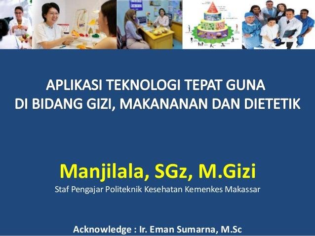 Manjilala, SGz, M.Gizi Staf Pengajar Politeknik Kesehatan Kemenkes Makassar Acknowledge : Ir. Eman Sumarna, M.Sc