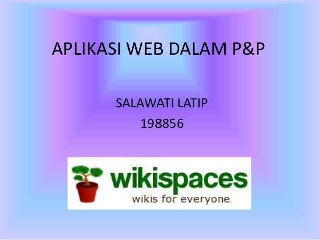 APLIKASI WEB DALAM P&PSALAWATI LATIP198856