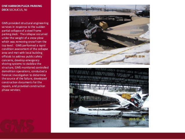ONE HARMON PLAZA PARKING DECK SECAUCUS, NJ GMS provided structural engineering services in response to the sudden partial ...