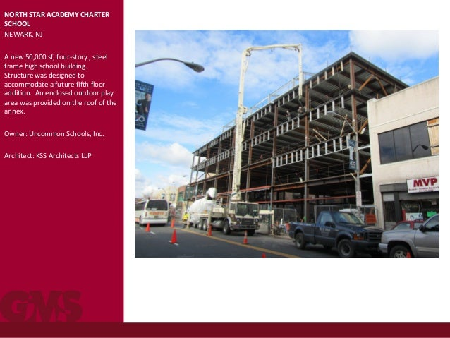 NORTH STAR ACADEMY CHARTER SCHOOL NEWARK, NJ A new 50,000 sf, four-story , steel frame high school building. Structure was...