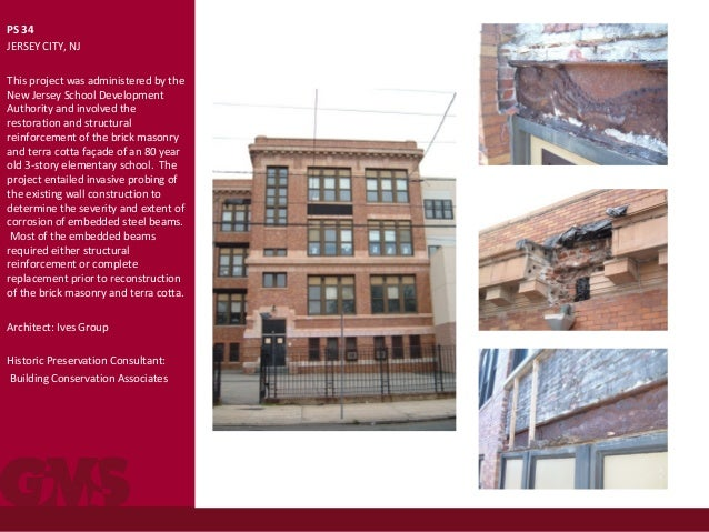 PS 34 JERSEY CITY, NJ This project was administered by the New Jersey School Development Authority and involved the restor...