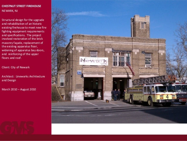 CHESTNUT STREET FIREHOUSE NEWARK, NJ Structural design for the upgrade and rehabilitation of an historic existing firehous...