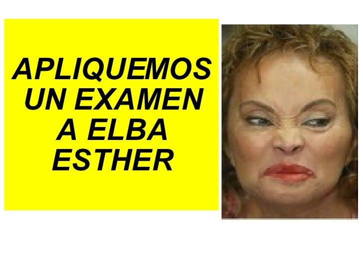 APLIQUEMOS UN EXAMEN A ELBA ESTHER