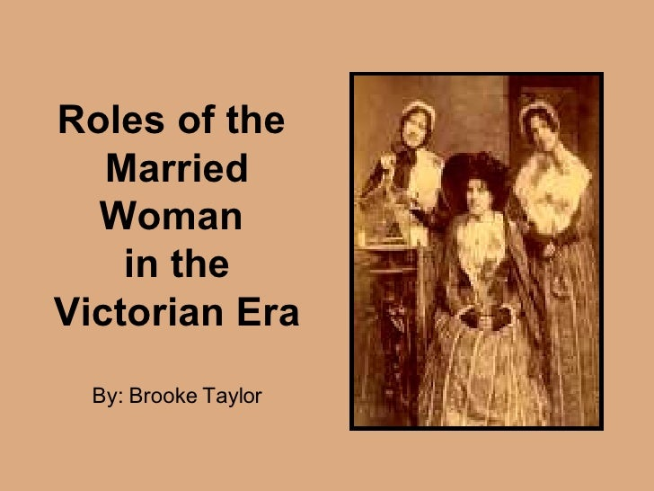 Roles of the  Married Woman  in the Victorian Era By: Brooke Taylor