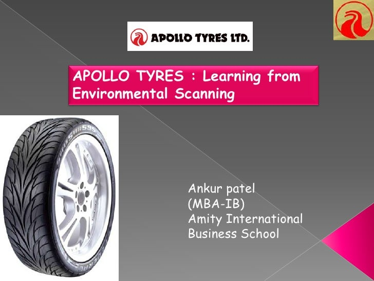 APOLLO TYRES : Learning from Environmental Scanning<br />Ankurpatel<br />(MBA-IB)<br />Amity International <br />Business ...