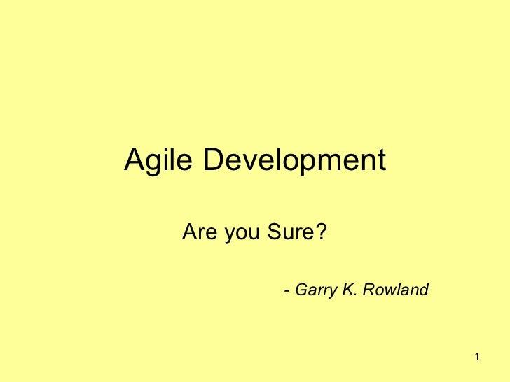 Agile Development Are you Sure? - Garry K. Rowland