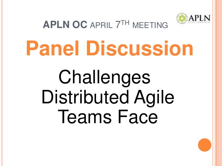 APLN OC april 7th meeting<br />Panel Discussion <br />Challenges Distributed Agile Teams Face<br />