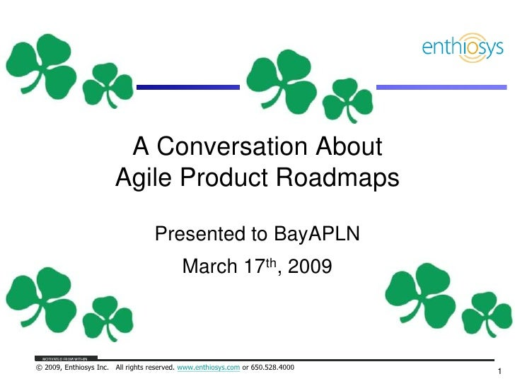 A Conversation About                        Agile Product Roadmaps                                     Presented to BayAPL...