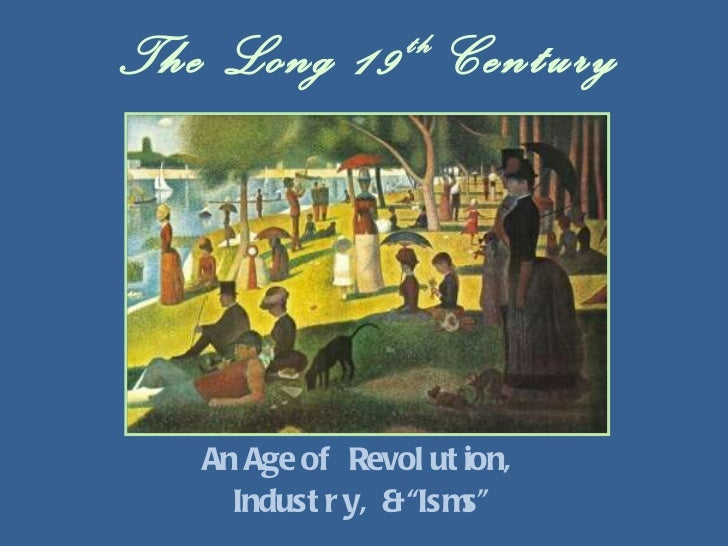 """The Long 19 th  Century An Age of  Revolution,  Industry,  & """"Isms"""""""