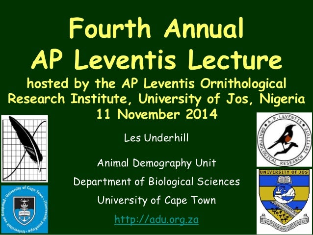 Fourth Annual  AP Leventis Lecture  hosted by the AP Leventis Ornithological  Research Institute, University of Jos, Niger...