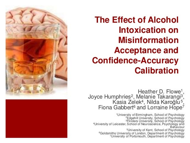The Effect of Alcohol Intoxication on Misinformation Acceptance and Confidence-Accuracy Calibration Heather D. Flowe1, Joy...