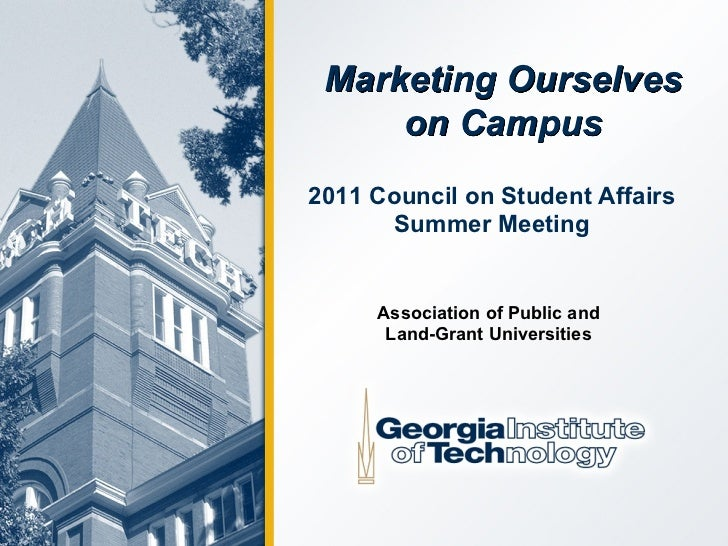 Marketing Ourselves     on Campus2011 Council on Student Affairs      Summer Meeting     Association of Public and      La...