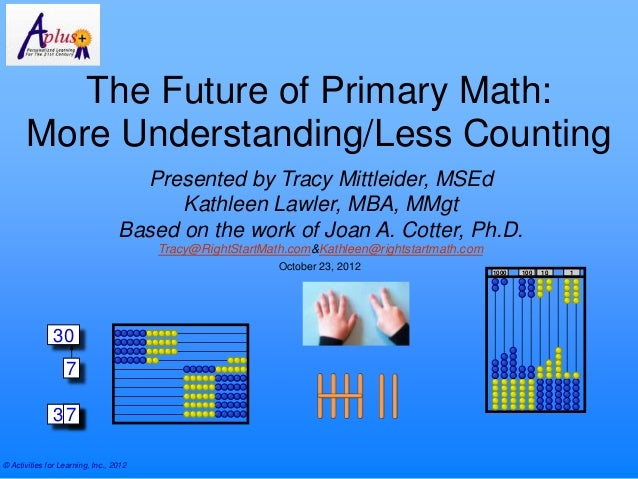 The Future of Primary Math:      More Understanding/Less Counting                                    Presented by Tracy Mi...