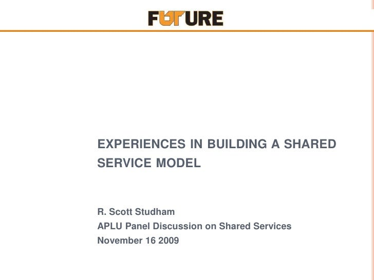 experiences in building a shared service model<br />R. Scott Studham<br />APLU Panel Discussion on Shared Services<br />No...