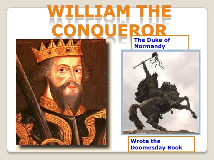 wILlIAM THE CONQUEROR<br />The Duke of Normandy<br />Wrote the Doomesday Book<br />