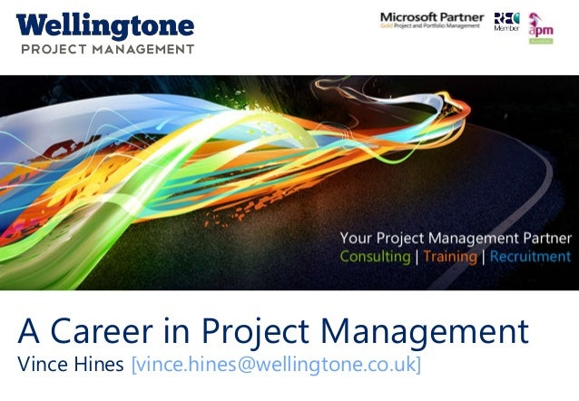 Click to edit Master title style www.wellingtone.co.uk A Career in Project Management Vince Hines [vince.hines@wellingtone...