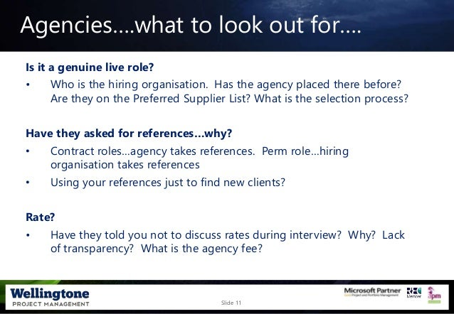 Slide 11 Agencies….what to look out for…. Is it a genuine live role? • Who is the hiring organisation. Has the agency plac...