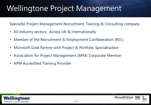 Slide 2 Wellingtone Project Management Specialist Project Management Recruitment, Training & Consulting company • All indu...