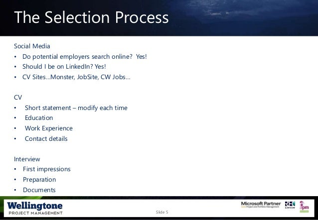 Slide 5 The Selection Process Social Media • Do potential employers search online? Yes! • Should I be on LinkedIn? Yes! • ...