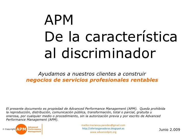 APM  De la característica al discriminador Junio 2.009 El presente documento es propiedad de Advanced Performance Manageme...