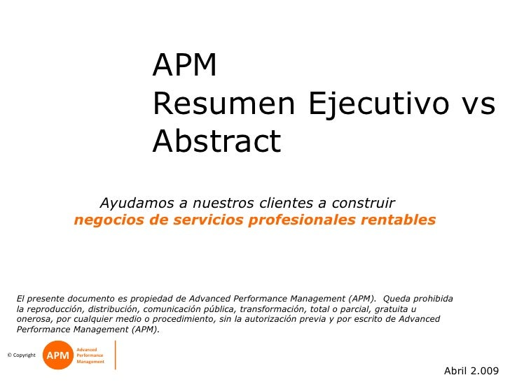 APM  Resumen Ejecutivo vs Abstract Abril 2.009 El presente documento es propiedad de Advanced Performance Management (APM)...