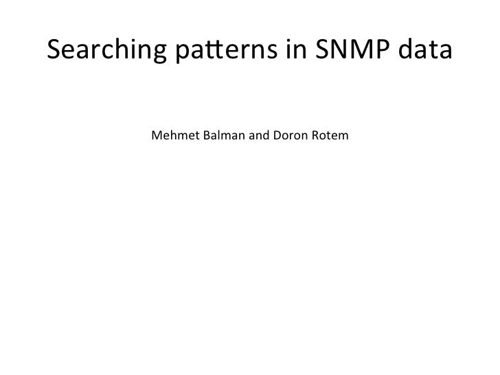 Searching pa,erns in SNMP data            Mehmet Balman and Doron Rotem