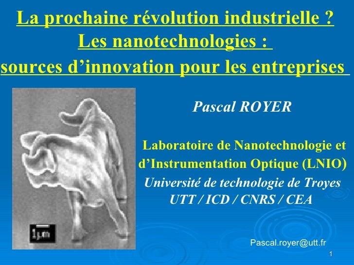 La prochaine révolution industrielle ? Les nanotechnologies :  sources d'innovation pour les entreprises       Pascal ROYE...