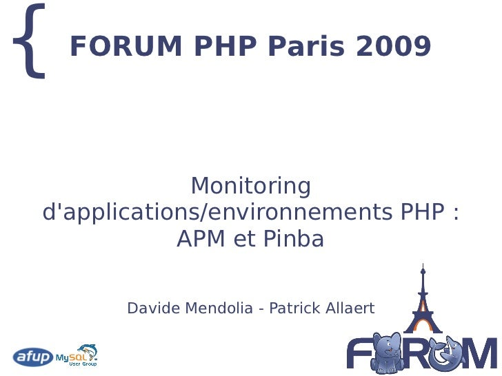 {   FORUM PHP Paris 2009                 Monitoring d'applications/environnements PHP :             APM et Pinba         D...