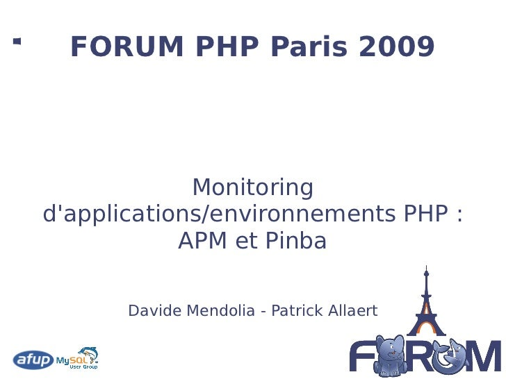 Monitoring d'applications/environnements PHP : APM et Pinba Davide Mendolia - Patrick Allaert FORUM PHP Paris 2009