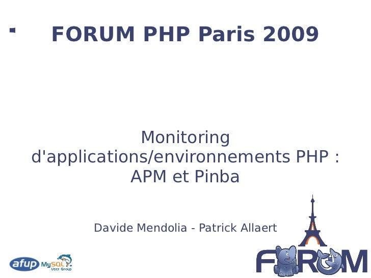 Monitoring d'applications/environnements PHP: APM et Pinba DavideMendolia - PatrickAllaert FORUM PHP Paris 2009