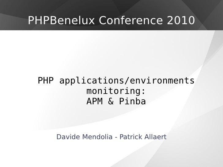 PHP applications/environments monitoring: APM & Pinba Davide Mendolia - Patrick Allaert PHPBenelux Conference 2010