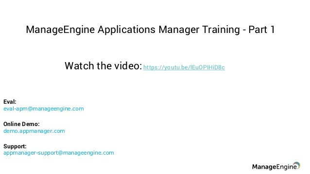 ManageEngine Applications Manager Training - Part 1 Support: appmanager-support@manageengine.com Online Demo: demo.appmana...