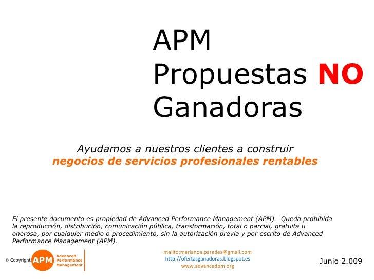 APM Propuestas  NO  Ganadoras Junio 2.009 El presente documento es propiedad de Advanced Performance Management (APM).  Qu...