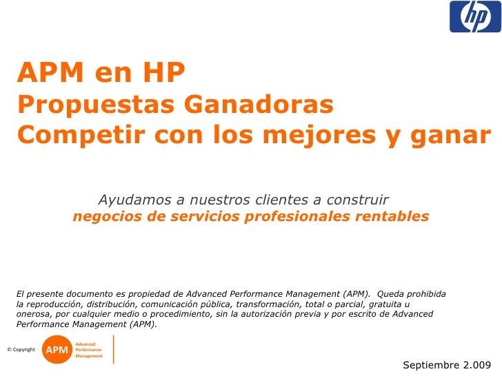 APM en HP  Propuestas Ganadoras Competir con los mejores y ganar Septiembre 2.009 El presente documento es propiedad de Ad...