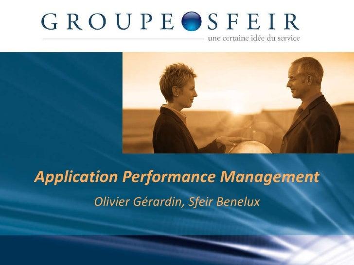 Application Performance Management Olivier Gérardin, Sfeir Benelux