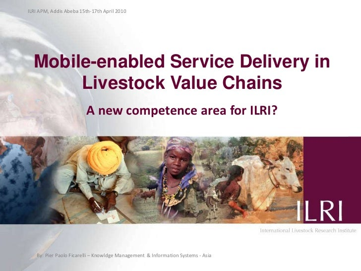 ILRI APM, Addis Abeba 15th-17th April 2010<br />Mobile-enabled Service Delivery in Livestock Value Chains<br />A new compe...