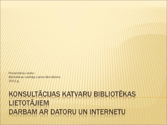 Prezentāciju veido: Bibliotēkas vadītāja Laima Bernšteina 2012.g.