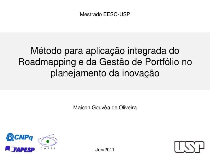 Mestrado EESC-USP  Método para aplicação integrada doRoadmapping e da Gestão de Portfólio no      planejamento da inovação...