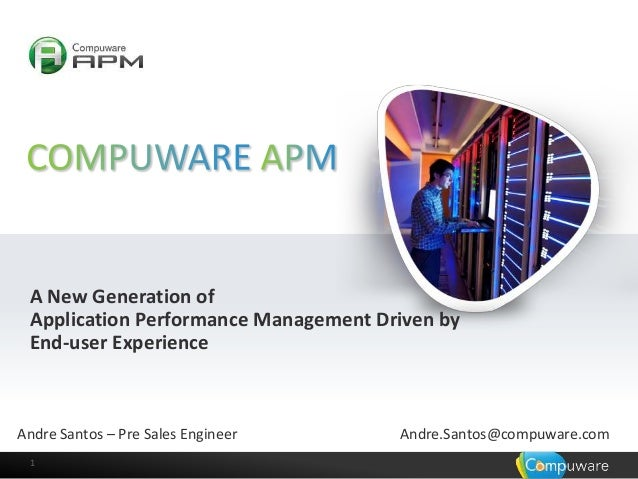 A New Generation of Application Performance Management Driven by End-user Experience  Andre Santos – Pre Sales Engineer 1 ...