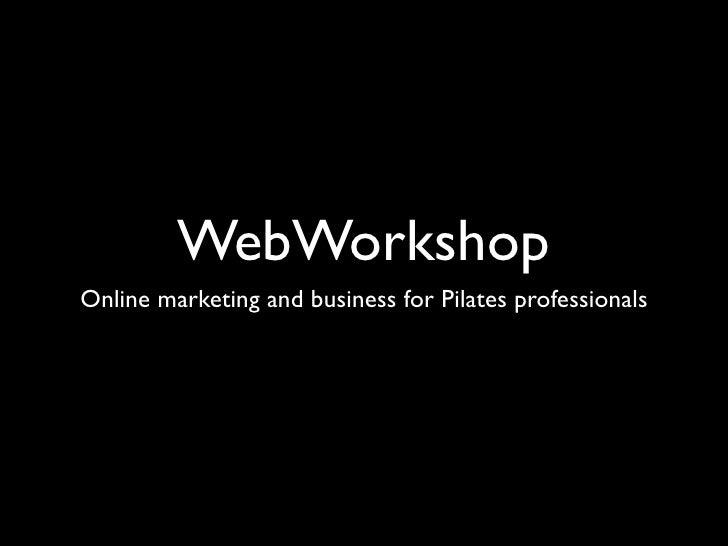 WebWorkshopOnline marketing and business for Pilates professionals