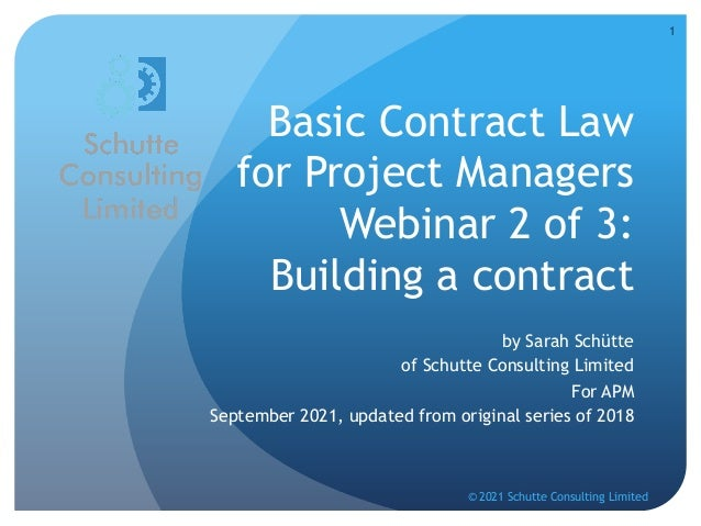 Basic Contract Law for Project Managers Webinar 2 of 3: Building a contract by Sarah Schütte of Schutte Consulting Limited...
