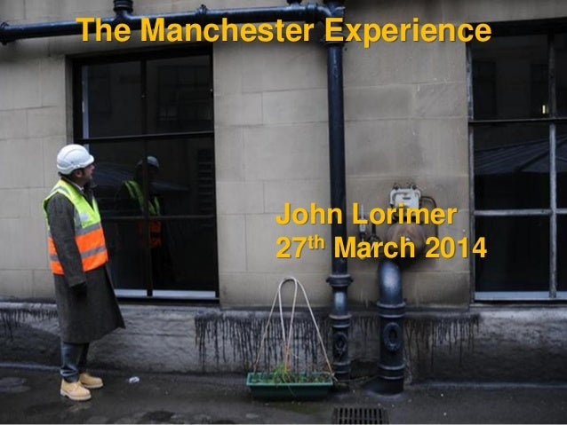 The Manchester Experience John Lorimer 27th March 2014