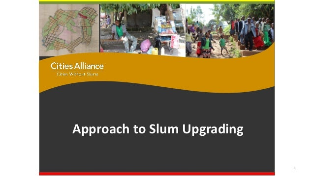 Approach to Slum Upgrading Multi-Stakeholder Partnership Meeting Addis Ababa, 9 July 2014 1