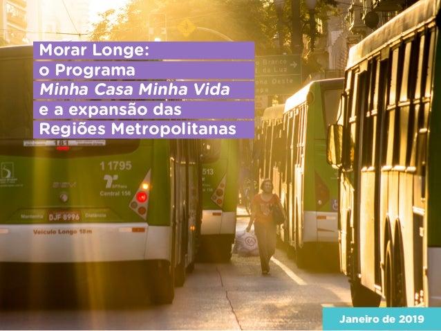 Morar Longe: o Programa Minha Casa Minha Vida e a expansão das Regiões Metropolitanas Janeiro de 2019