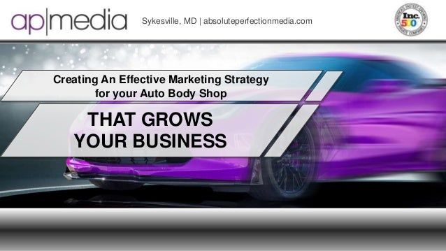 THAT GROWS YOUR BUSINESS Creating An Effective Marketing Strategy for your Auto Body Shop Sykesville, MD | absoluteperfect...