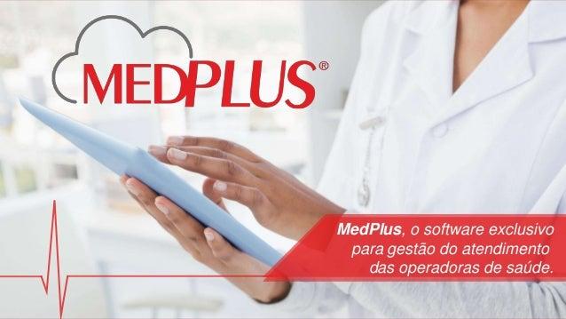 MedPlus, o software exclusivo para gestão do atendimento das operadoras de saúde.