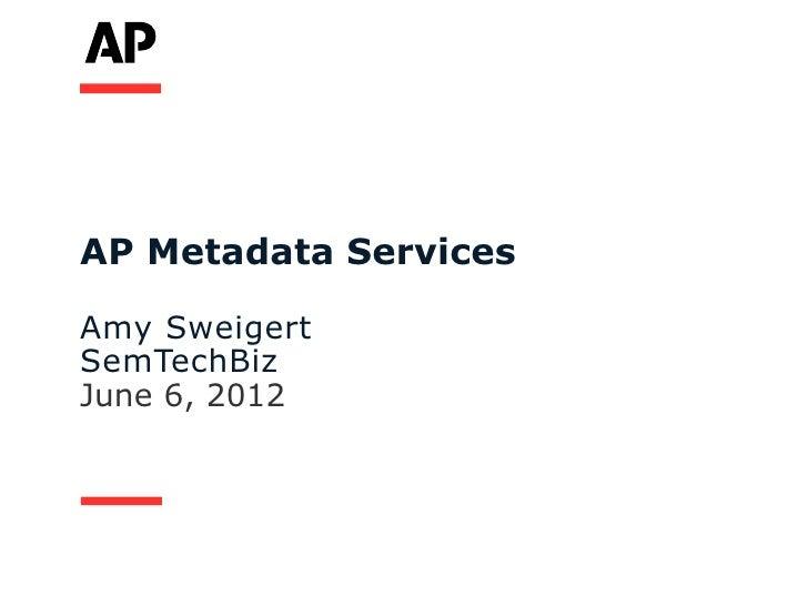 AP Metadata ServicesAmy SweigertSemTechBizJune 6, 2012